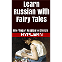 Learn Russian with Fairy Tales: Interlinear Russian to English (Learn Russian with Interlinear Stories for Beginners and Advanced Readers Book 1)