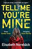 Tell Me You're Mine: The chilling international bestseller