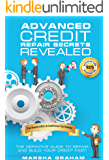 Advanced Credit Repair Secrets Revealed: The Definitive Guide to Repair and Build Your Credit Fast (credit score Book 1)