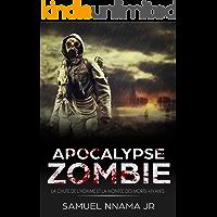 Apocalypse Zombie: La Chute de l'homme et la Montée des Morts-Vivants (French Edition)