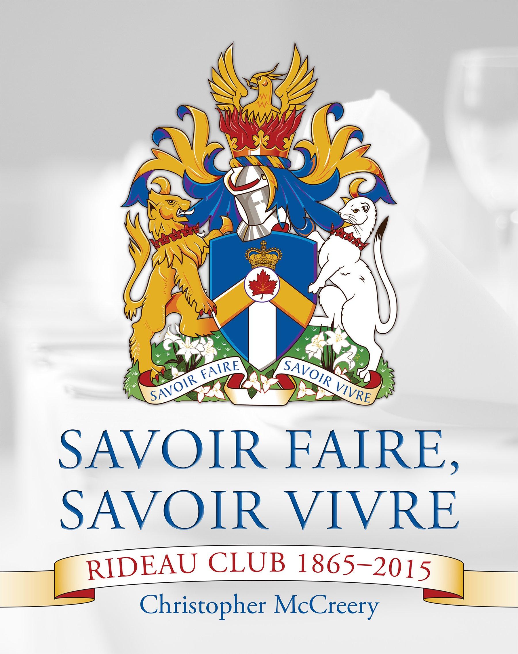 Savoir Faire, Savoir Vivre: The Rideau Club 1865-2015 (French ...