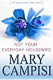 Not Your Everyday Housewife: That Second Chance, Book 5