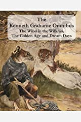 The Kenneth Grahame Omnibus: The Wind in the Willows, The Golden Age and Dream Days (including The Reluctant Dragon) [Illustrated] Paperback