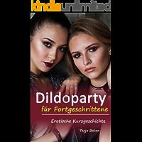Erotische Kurzgeschichte: Dildoparty für Fortgeschrittene (lesbische Erotik-Geschichte, Sexgeschichte ab 18, unzensiert)