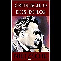 Crepúsculo dos Ídolos (Coleção Nietzsche)