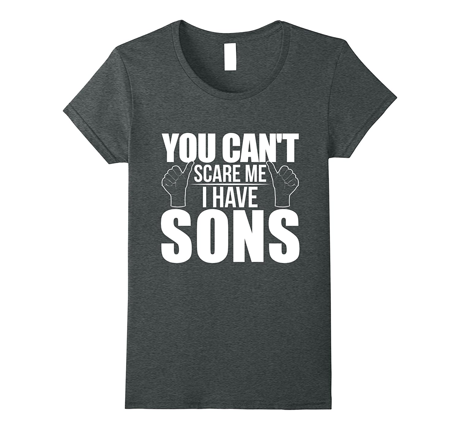 You Can't Scare Me I Have Sons Gift Funny Family Shirt