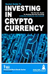 Investing In Cryptocurrency: The No B.S. Guide To Getting Started Investing In Bitcoin, Ethereum, and Litecoin - A Rocket Guide Kindle Edition