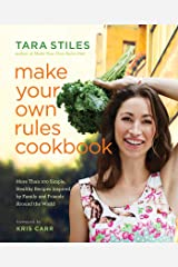 Make Your Own Rules Cookbook: More Than 100 Simple, Healthy Recipes Inspired by Family and Friends Around the World Kindle Edition
