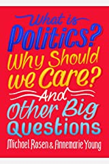 What Is Politics? Why Should we Care? And Other Big Questions Kindle Edition