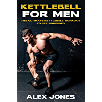 Kettlebell for Men: The Ultimate Kettlebell Workout to Get Shredded (English Edition)