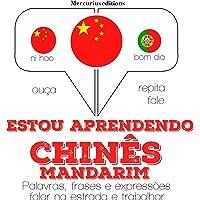 Estou aprendendo chinês-mandarim: Ouça. Repita. Fale.
