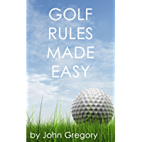 Golf Rules Made Easy: A Practical Guide to the Rules Most Frequently Encountered on the Golf Course (English Edition)