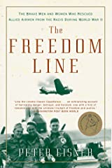 The Freedom Line: The Brave Men and Women Who Rescued Allied Airmen from the Nazis During World War II Kindle Edition