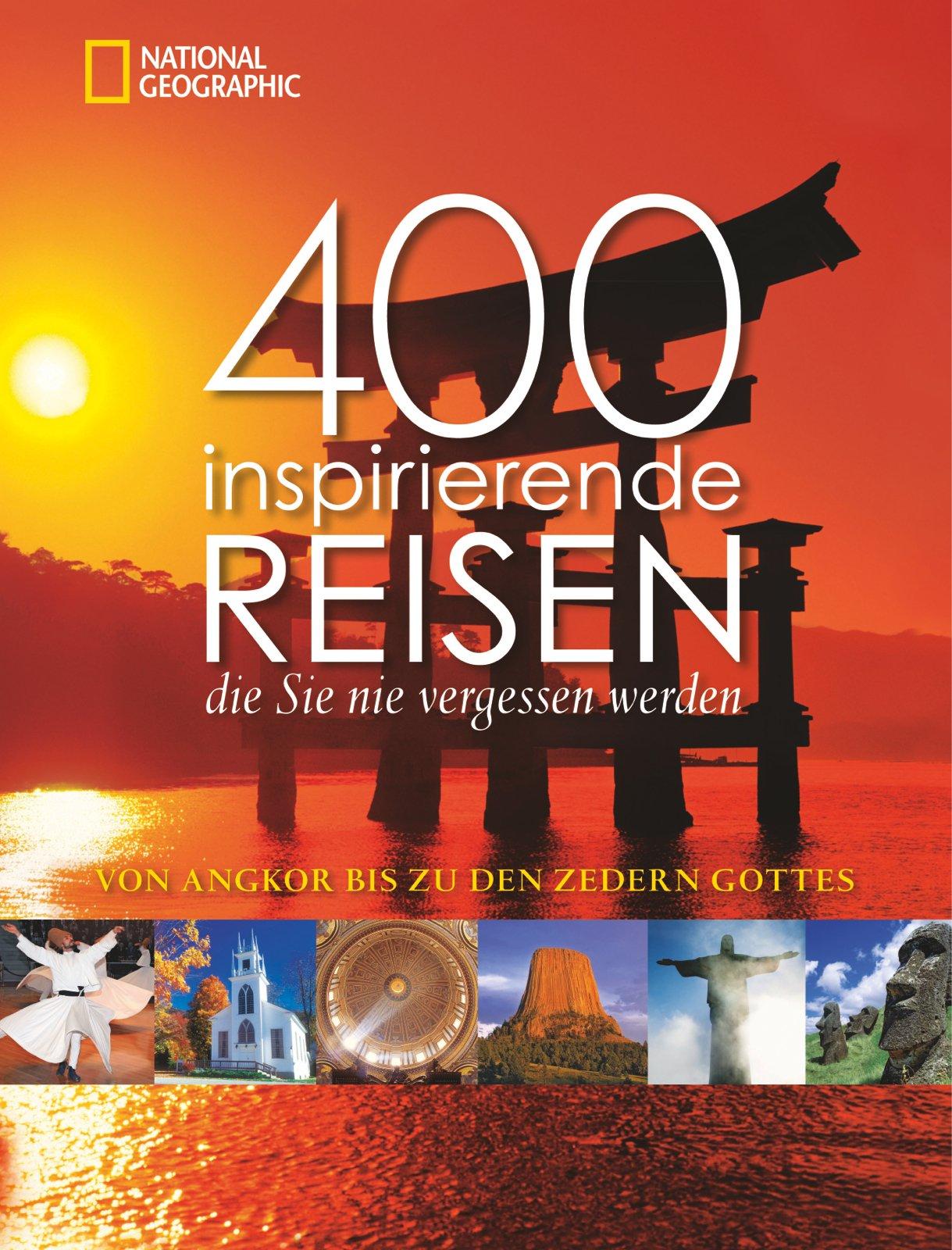 400 inspirierende Reisen, die Sie nie vergessen werden: Von Angkor bis zu den Zedern Gottes. Vorw. v. Keith Bellows