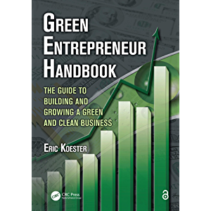 Green Entrepreneur Handbook: The Guide to Building and Growing a Green and Clean Business (What Every Engineer Should…