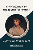 A Vindication of the Rights of Woman (AmazonClassics Edition) (English Edition)