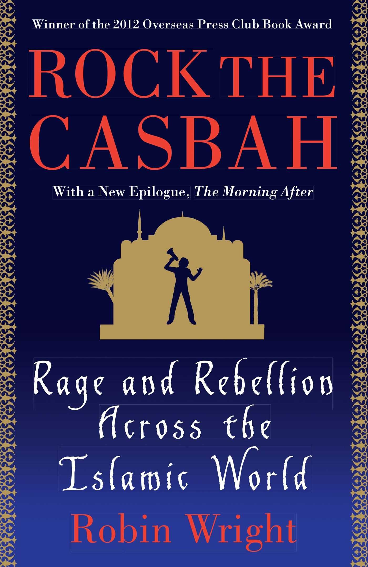 Rock the Casbah: Rage and Rebellion Across the Islamic World with a