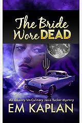 The Bride Wore Dead: An Un-Cozy Un-Culinary Josie Tucker Mystery (Josie Tucker Mysteries Book 1) Kindle Edition