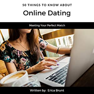 50 Things to Know About Online Dating: Meeting Your Perfect Match