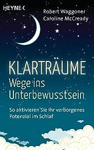 Klarträume – Wege ins Unterbewusstsein: So aktivieren Sie Ihr verborgenes Potenzial im Schlaf (German Edition)