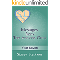 Messages from The Ancient Ones: Year Seven (Messages from The Ancient Ones – Spirituality, Consciousness, Self Help & Personal Growth (Akin to: Esther Hicks & Eckhart Tolle Book 7)