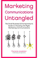 Marketing Communication Untangled: The Small Business & Entrepreneur's Guide to Choosing the Right Marketing Communications (Marketing Untangled Book 5) Kindle Edition
