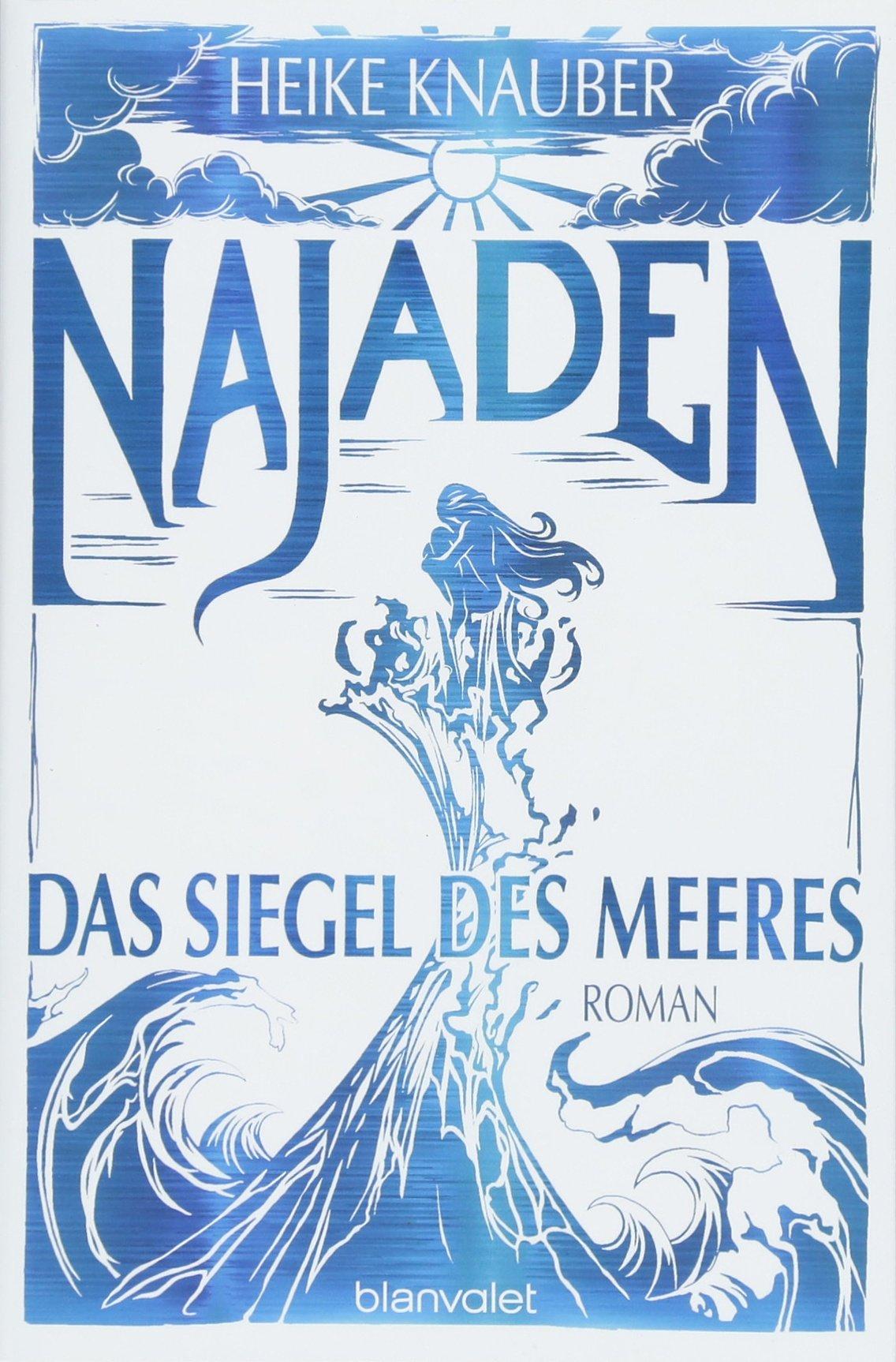 Najaden - Das Siegel des Meeres: Roman Broschiert – 21. Mai 2018 Heike Knauber Blanvalet Taschenbuch Verlag 3734161436 Ozeane und Meere