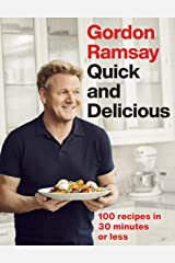 Gordon Ramsay Quick & Delicious: 100 recipes in 30 minutes or less Kindle Edition