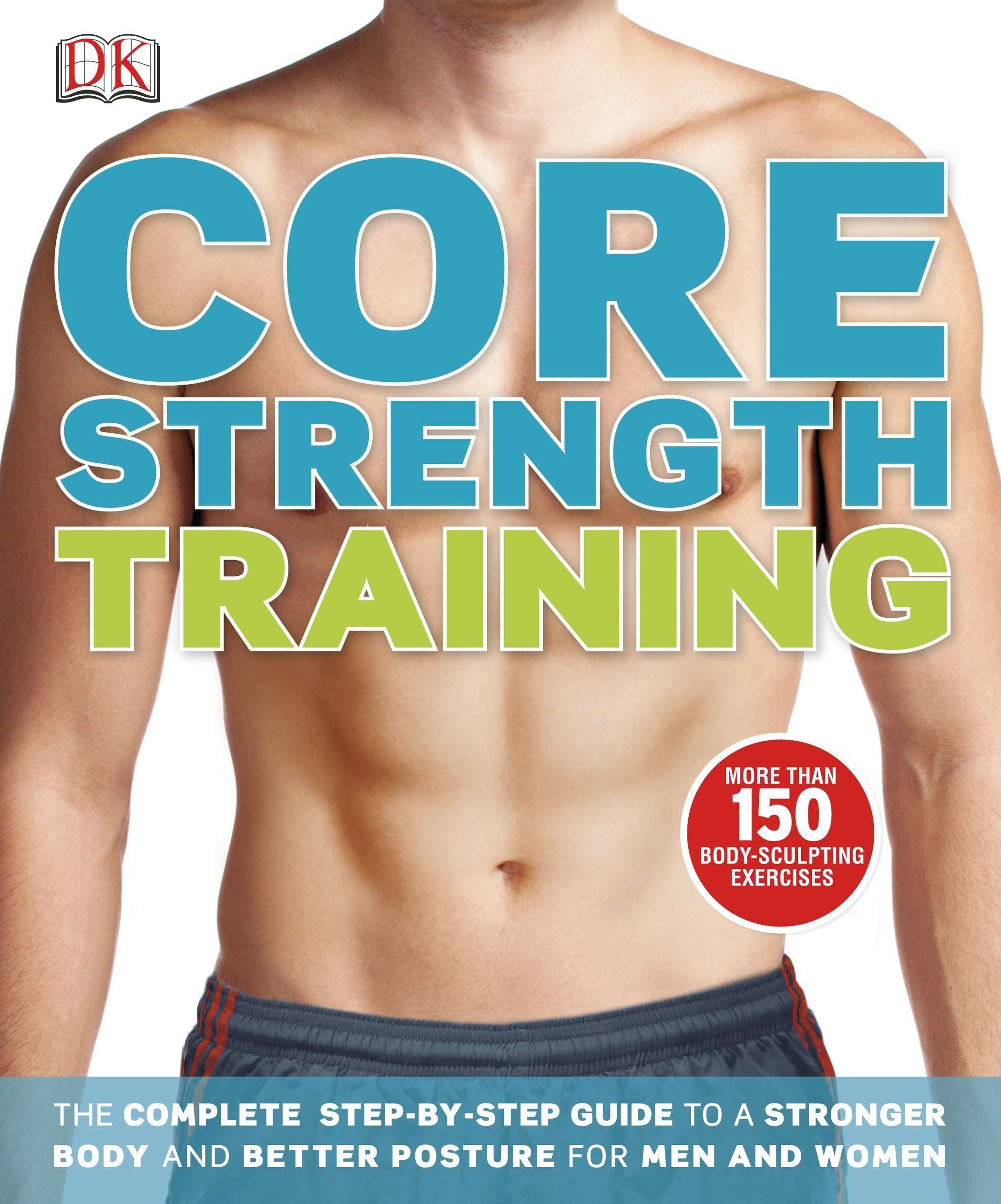 Download Core Strength Training: The Complete Step-by-Step Guide to a Stronger Body and Better Posture for Men an pdf