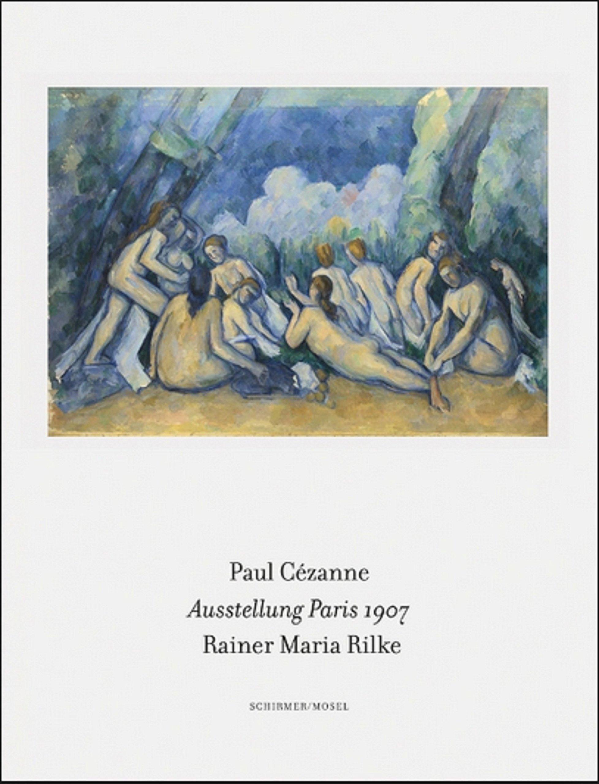 Bilder einer Ausstellung - 1907 in Paris: besucht, betrachtet und beschrieben von Rainer Maria Rilke Gebundenes Buch – 1. April 2018 Paul Cézanne Schirmer Mosel 3829608217 Bildende Kunst