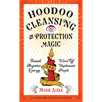 Hoodoo Cleansing and Protection Magic: Banish Negative Energy and Ward Off Unpleasant People (English Edition)