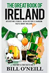 The Great Book of Ireland: Interesting Stories, Irish History & Random Facts About Ireland (History & Fun Facts 1) Kindle Edition