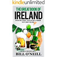 The Great Book of Ireland: Interesting Stories, Irish History & Random Facts About Ireland (History & Fun Facts 1)
