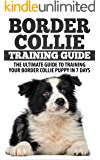 Border Collie Training Guide: The Ultimate Guide To Training Your Border Collie Puppy In 7 days