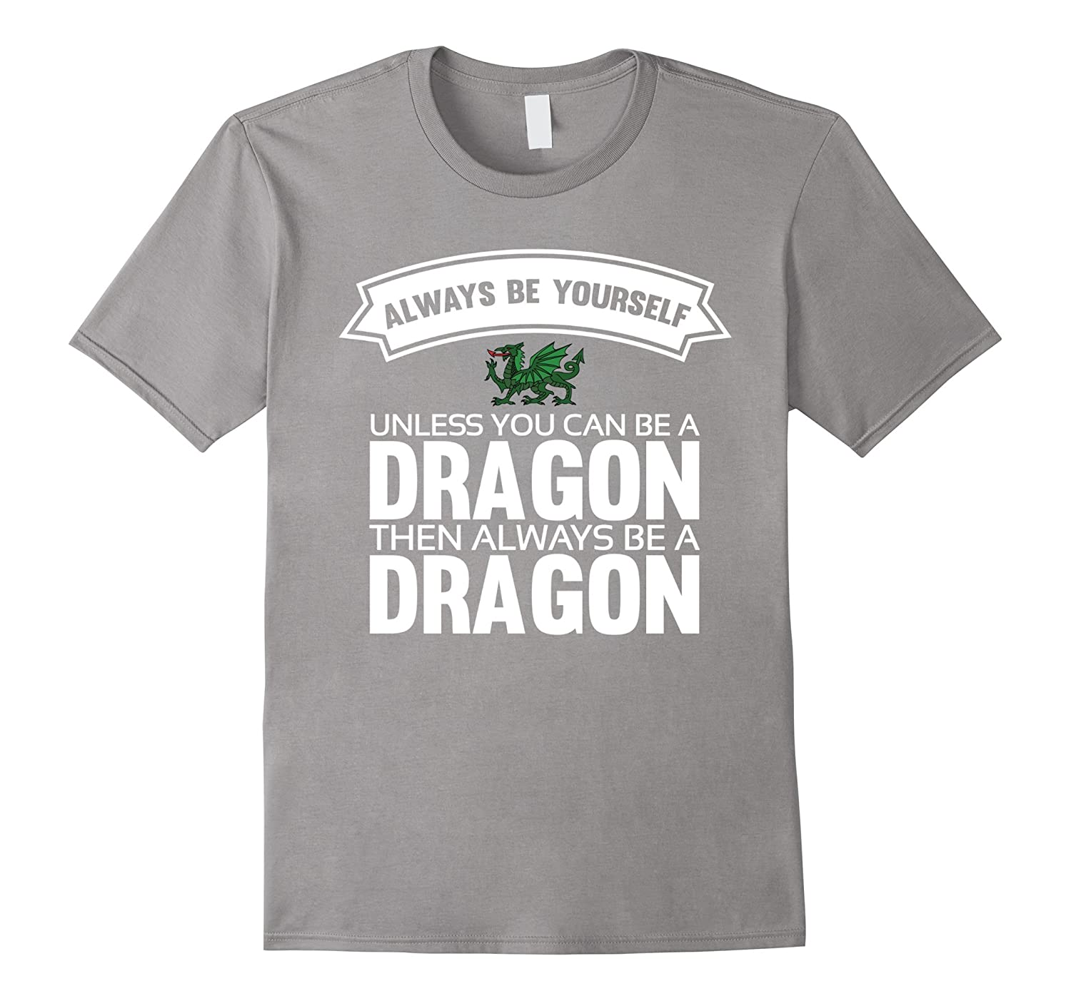 Always be yourself unless you can be a Dragon Shirt-T-Shirt