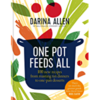 One Pot Feeds All: 100 new recipes from roasting tin dinners to one-pan desserts (English Edition)