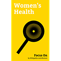 Focus On: Women's Health: Women's Health, Clitoris, Vulva, Female Ejaculation, Menstrual Cycle, Pregnancy, Kegel Exercise, Cervix, Multiple Birth, Arunachalam Muruganantham, etc. (English Edition)