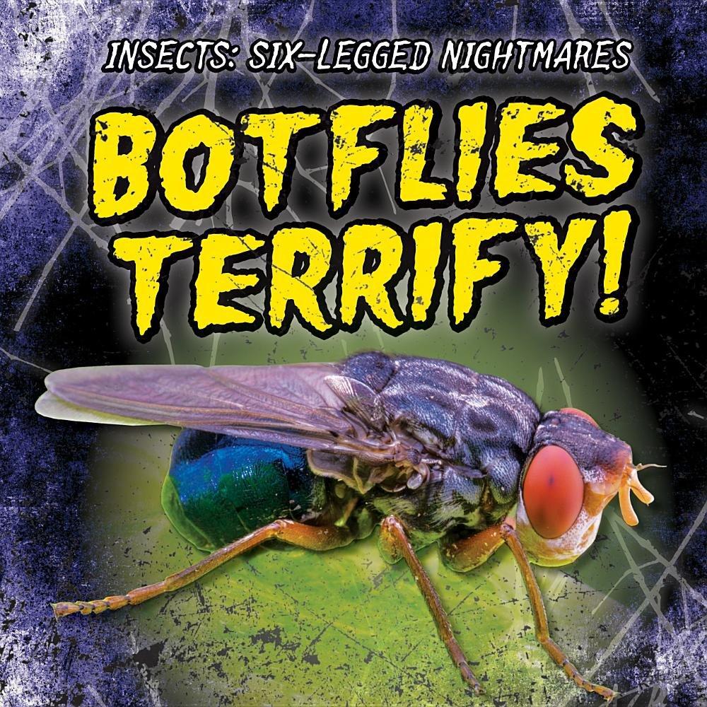 Read Online Botflies Terrify! (Insects: Six-Legged Nightmares) ebook