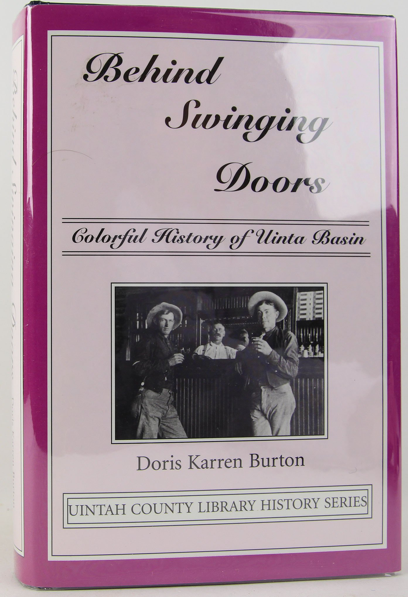 Behind swinging doors: Colorful history of Uinta Basin (Uintah County Library history series)