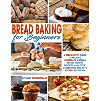 BREAD BAKING FOR BEGINNERS: A Step-By-Step Guide To Making Homemade Artisan Bread, Muffin, Biscuits And Pizza. Gluten…