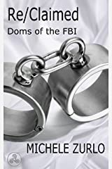 Re/Claimed (Doms of the FBI Book 3) Kindle Edition