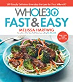 The Whole30 Fast & Easy Recipes: 150 Simply Delicious Everyday Recipes for Your Whole30