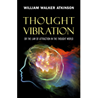 Thought Vibration: or the Law of Attraction in the Thought World (English Edition)