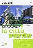 Come costruire la città verde. Dalla riqualificazione edilizia all'urban farming