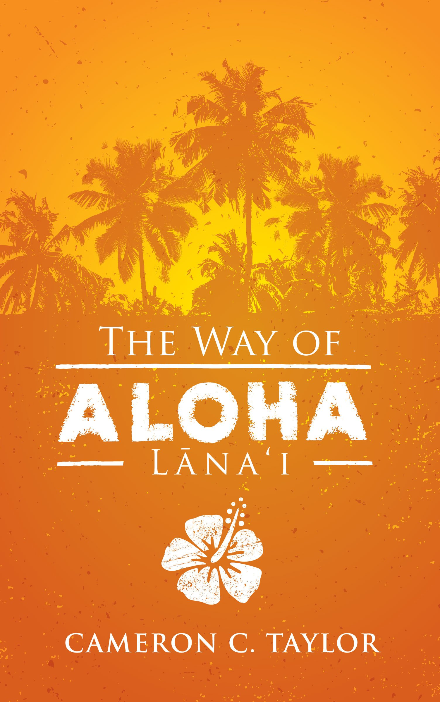 The Way Of Aloha Lanai Cameron C Taylor 9780979686160 Amazoncom