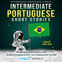 Intermediate Portuguese Short Stories: 10 Captivating Short Stories to Learn Brazilian Portuguese & Grow Your Vocabulary…