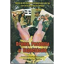 Drama, Pesadilla y Espectaculo (Relato de 60 militares secuestrados por las Farc en la base de Las Delicias) (Spanish Edition)