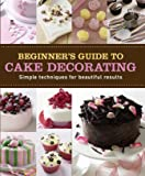 The Essential Guide To Cake Decorating Essential Cookbook Series