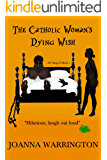 THE CATHOLIC WOMAN'S DYING WISH: A dark and twisted comedy