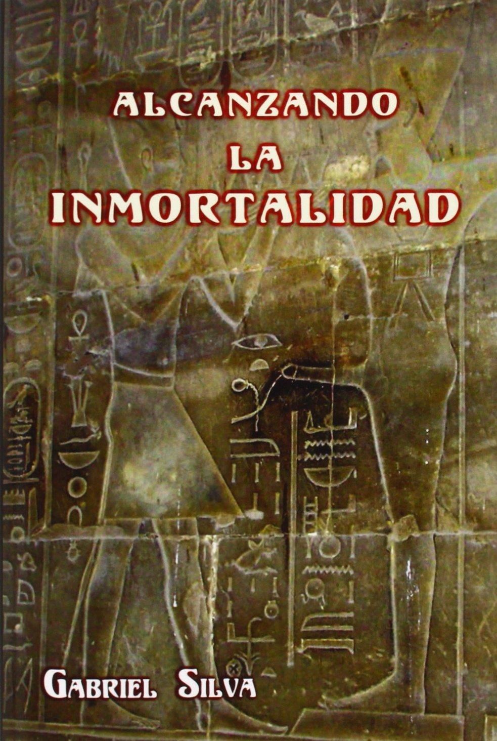 ALCANZANDO LA INMORTALIDAD (Spanish Edition): Gabriel Silva ...